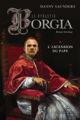 La Dynastie Borgia tome 1 : L'ascension du pape