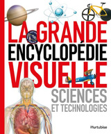 La grande encyclopédie visuelle sciences et technologie