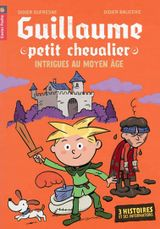 Guillaume petit chevalier : Intrigues au Moyen Age
