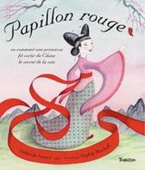 Papillon rouge - Ou comment une princesse fit sortir de Chine le secret de la soie