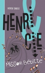 Henri & cie tome 2 : Mission Bébitte