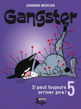 Gangster Tome 5 : Il peut toujours arriver pire !