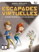 Escapades virtuelles tome 1 : Sueurs froides au pays des momies