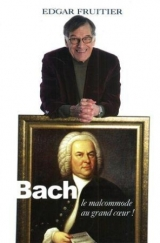 Bach, le malcommode au grand coeur!